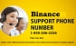 Binance Phone Number? Call Now 1-855-206-2326.